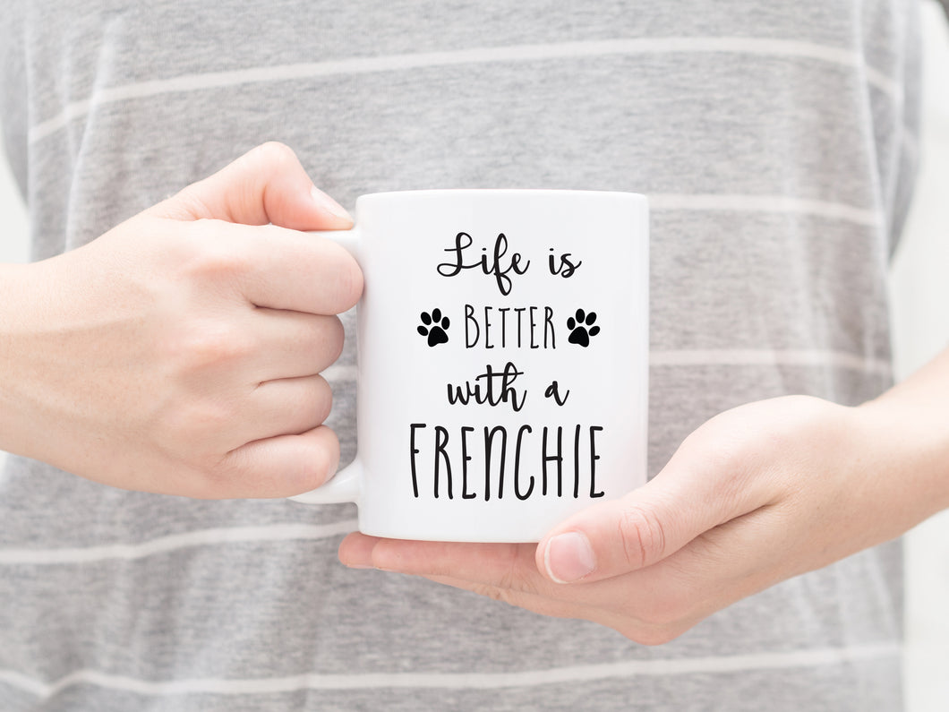 Life is better with a Frenchie mug