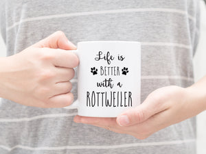 Life is better with a Rottweiler mug