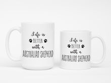 Life is better with a Australian Shepherd mug