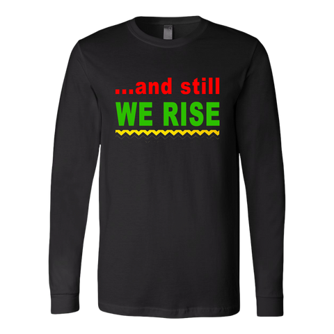 And Still We Rise- Long Sleeve T-Shirt-Text