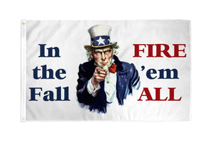 IN THE FALL - FIRE THEM ALL! PATRIOTIC 3X5 PRINTED POLYESTER FLAG