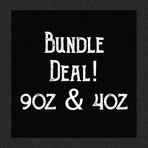 9oz & 4oz Bundle Deal!
