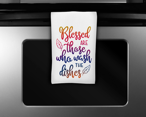"""Blessed are those who was the dishes"" Tea Towel"
