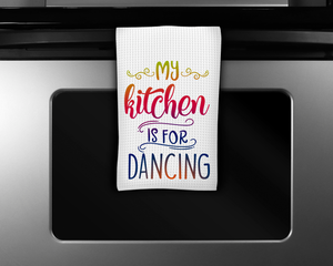 """My Kitchen is Made for Dancing"" Tea Towel"