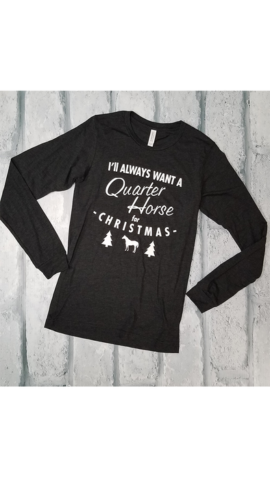 I'll Always Want A Quarter Horse for Christmas Charcoal Long Sleeve Tee