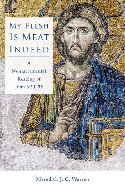 My Flesh Is Meat Indeed: A Nonsacramental Reading of John 6:51-58