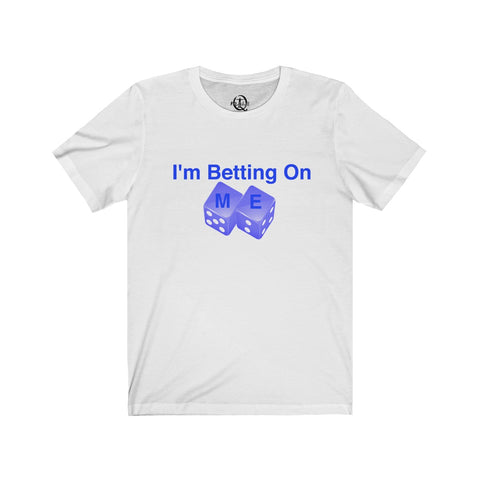 I'm Betting on me shirt