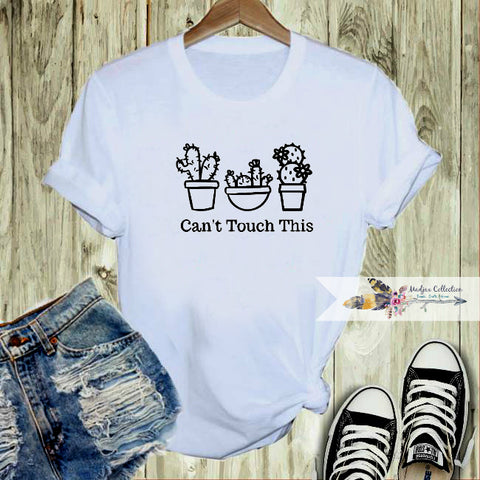 Can't Touch This. Cactus Shirt. 3 Sayings