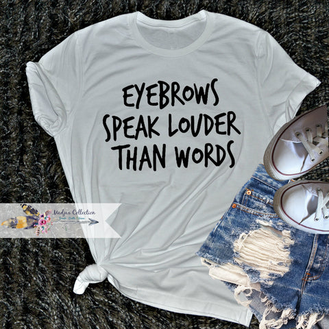 Eyebrows Speak Louder Than Words Shirt.