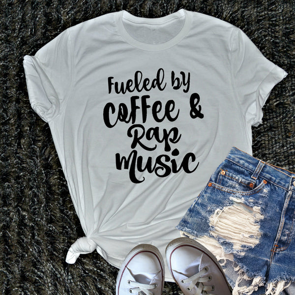 Fueled By Coffee and RAP Music Shirt. Change the saying!