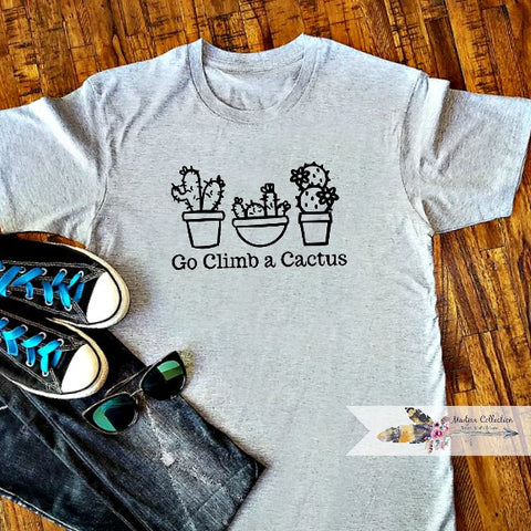 Go Climb A Cactus. Cactus Shirt. 3 Sayings