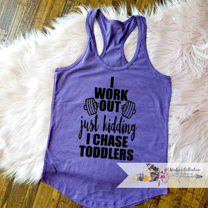 I workout. Just Kidding I Chase Toddlers Workout Tank