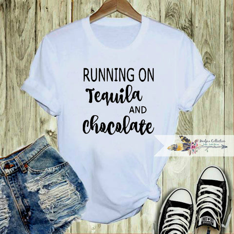 Running On Tequila and Chocolate Shirt. Change Saying!