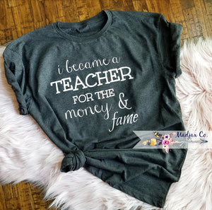 I became a teacher for the money and fame Shirt