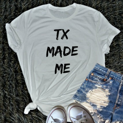 TX Made Me Shirt