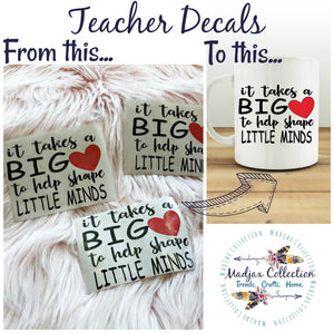 Teacher Decal. It takes a BIG heart to help shape little minds