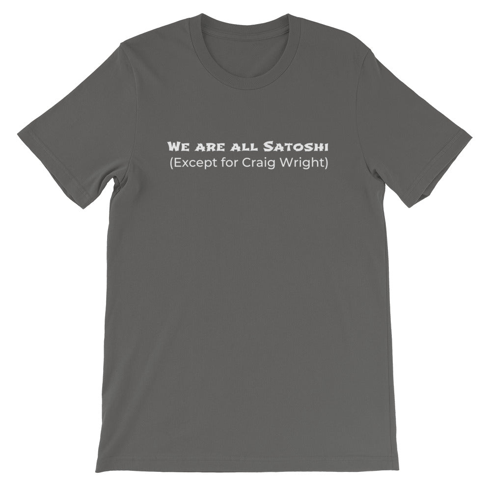 We are all Satoshi (Except for Craig Wright) T-Shirt | White text - CryptoShirt.io
