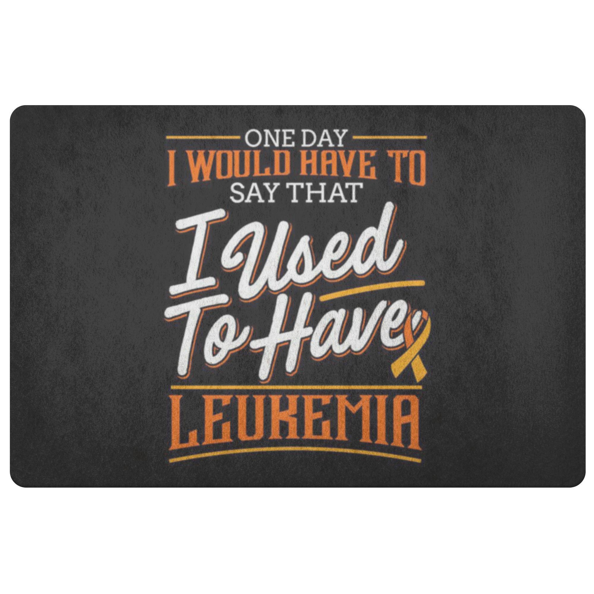 1 Day Have To Say That I Used To Have Leukemia Cancer 18X26 Thin Indoor Door Mat-Doormat-Black-JoyHip.Com
