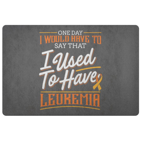 1 Day Have To Say That I Used To Have Leukemia Cancer 18X26 Thin Indoor Door Mat-Doormat-Grey-JoyHip.Com