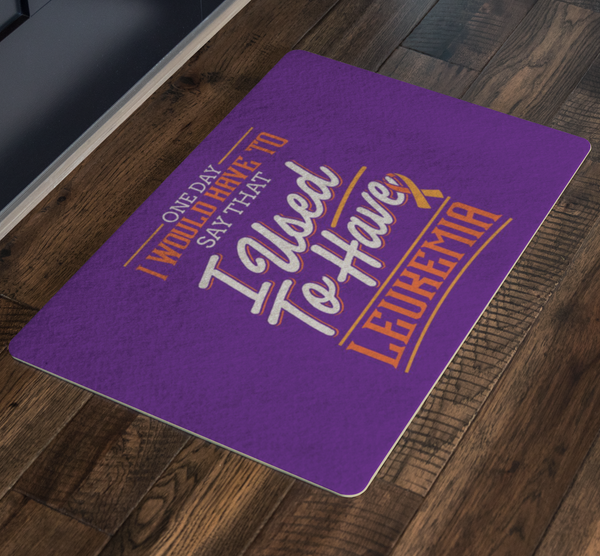 1 Day Have To Say That I Used To Have Leukemia Cancer 18X26 Thin Indoor Door Mat-Doormat-JoyHip.Com