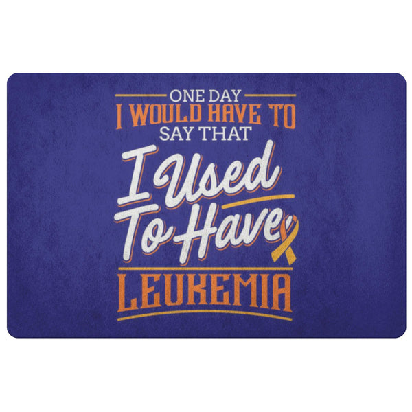 1 Day Have To Say That I Used To Have Leukemia Cancer 18X26 Thin Indoor Door Mat-Doormat-Navy-JoyHip.Com