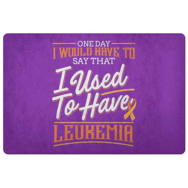 1 Day Have To Say That I Used To Have Leukemia Cancer 18X26 Thin Indoor Door Mat-Doormat-Purple-JoyHip.Com