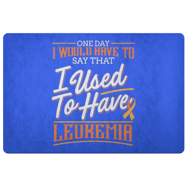 1 Day Have To Say That I Used To Have Leukemia Cancer 18X26 Thin Indoor Door Mat-Doormat-Royal Blue-JoyHip.Com