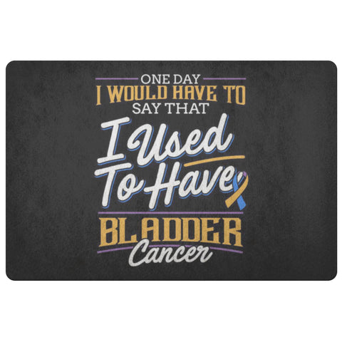 1 Day I Have To Say That I Used To Have Bladder Cancer 18X26 Thin Indoor DoorMat-Doormat-Black-JoyHip.Com
