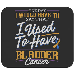 1 Day I Have To Say That I Used To Have Bladder Cancer Gifts Idea Cute Mouse Pad-Mousepads-Black-JoyHip.Com