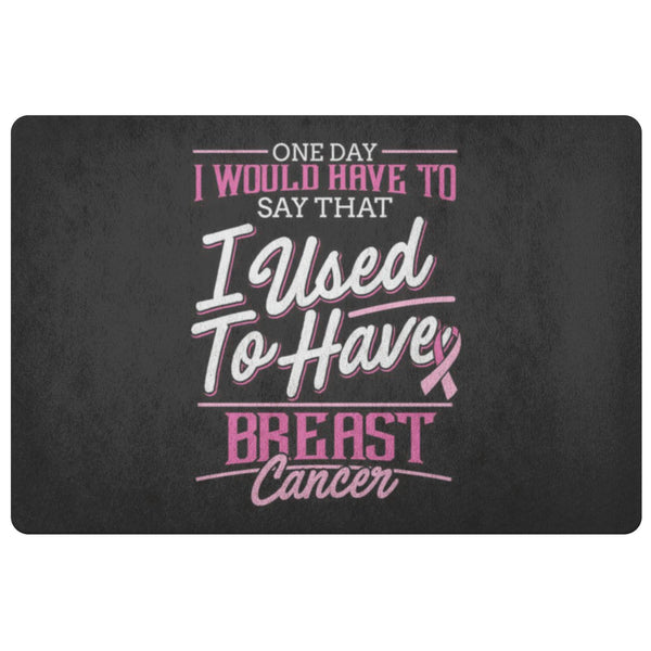 1 Day I Have To Say That I Used To Have Breast Cancer 18X26 Thin Indoor Door Mat-Doormat-Black-JoyHip.Com