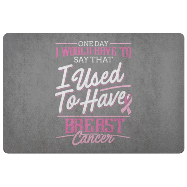 1 Day I Have To Say That I Used To Have Breast Cancer 18X26 Thin Indoor Door Mat-Doormat-Grey-JoyHip.Com