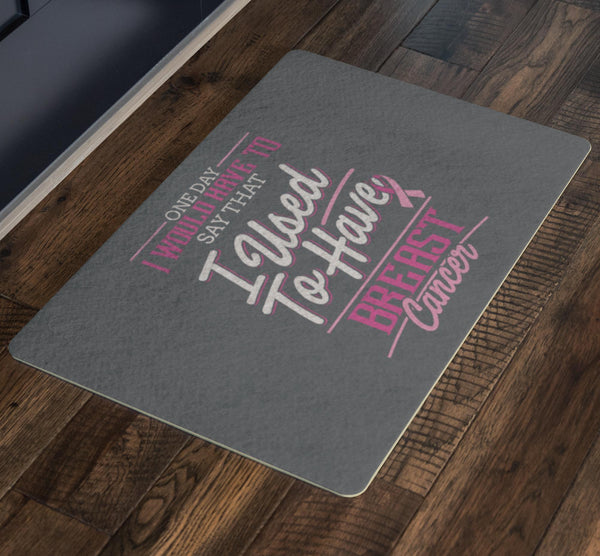 1 Day I Have To Say That I Used To Have Breast Cancer 18X26 Thin Indoor Door Mat-Doormat-JoyHip.Com