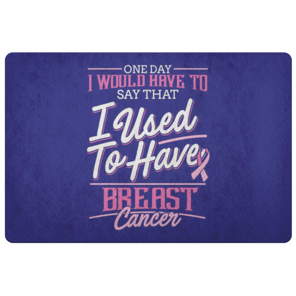 1 Day I Have To Say That I Used To Have Breast Cancer 18X26 Thin Indoor Door Mat-Doormat-Navy-JoyHip.Com