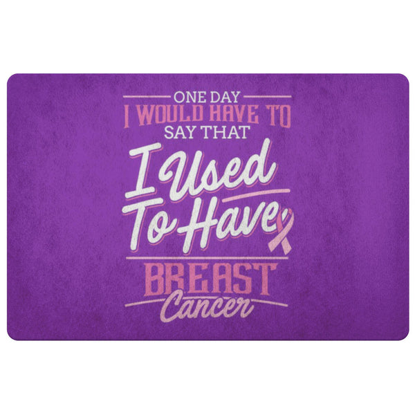 1 Day I Have To Say That I Used To Have Breast Cancer 18X26 Thin Indoor Door Mat-Doormat-Purple-JoyHip.Com