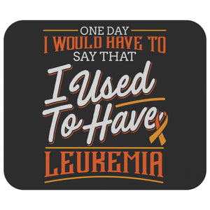 1 Day I Have To Say That I Used To Have Leukemia Cancer Gift Idea Cute Mouse Pad-Mousepads-Black-JoyHip.Com