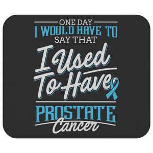 1 Day I Have To Say That I Used To Have Prostate Cancer Mouse Pad Gifts Ideas-Mousepads-Black-JoyHip.Com