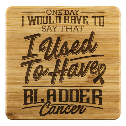 1 Day I Would Have To Say That I Used To Have Bladder Cancer Drink Coasters Set-Coasters-Bamboo Coaster - 4pc-JoyHip.Com