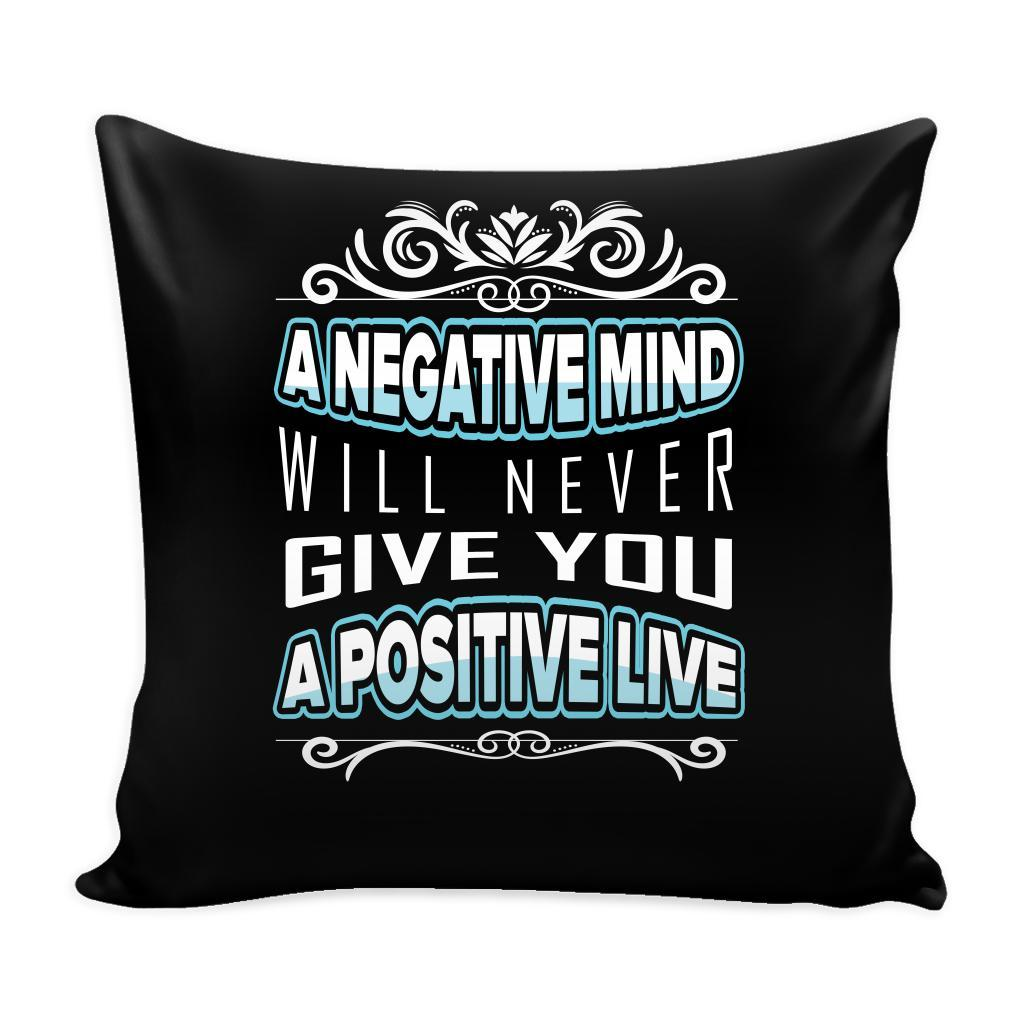 A Negative Mind Will Never Give You A Positive Live Inspirational Motivational Quotes Decorative Throw Pillow Cases Cover(9 Colors)-Pillows-Black-JoyHip.Com
