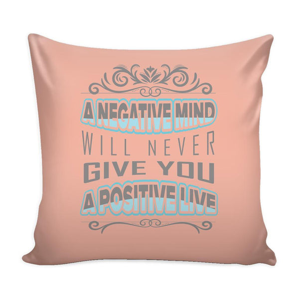 A Negative Mind Will Never Give You A Positive Live Inspirational Motivational Quotes Decorative Throw Pillow Cases Cover(9 Colors)-Pillows-Peach-JoyHip.Com