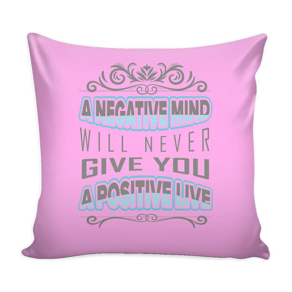 A Negative Mind Will Never Give You A Positive Live Inspirational Motivational Quotes Decorative Throw Pillow Cases Cover(9 Colors)-Pillows-Pink-JoyHip.Com