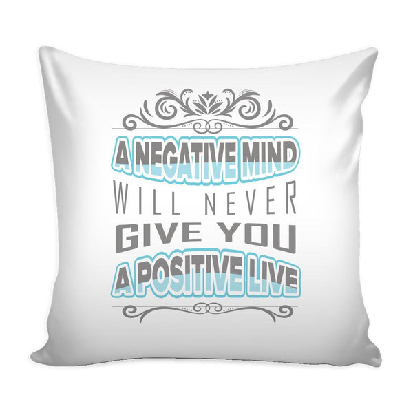 A Negative Mind Will Never Give You A Positive Live Inspirational Motivational Quotes Decorative Throw Pillow Cases Cover(9 Colors)-Pillows-White-JoyHip.Com