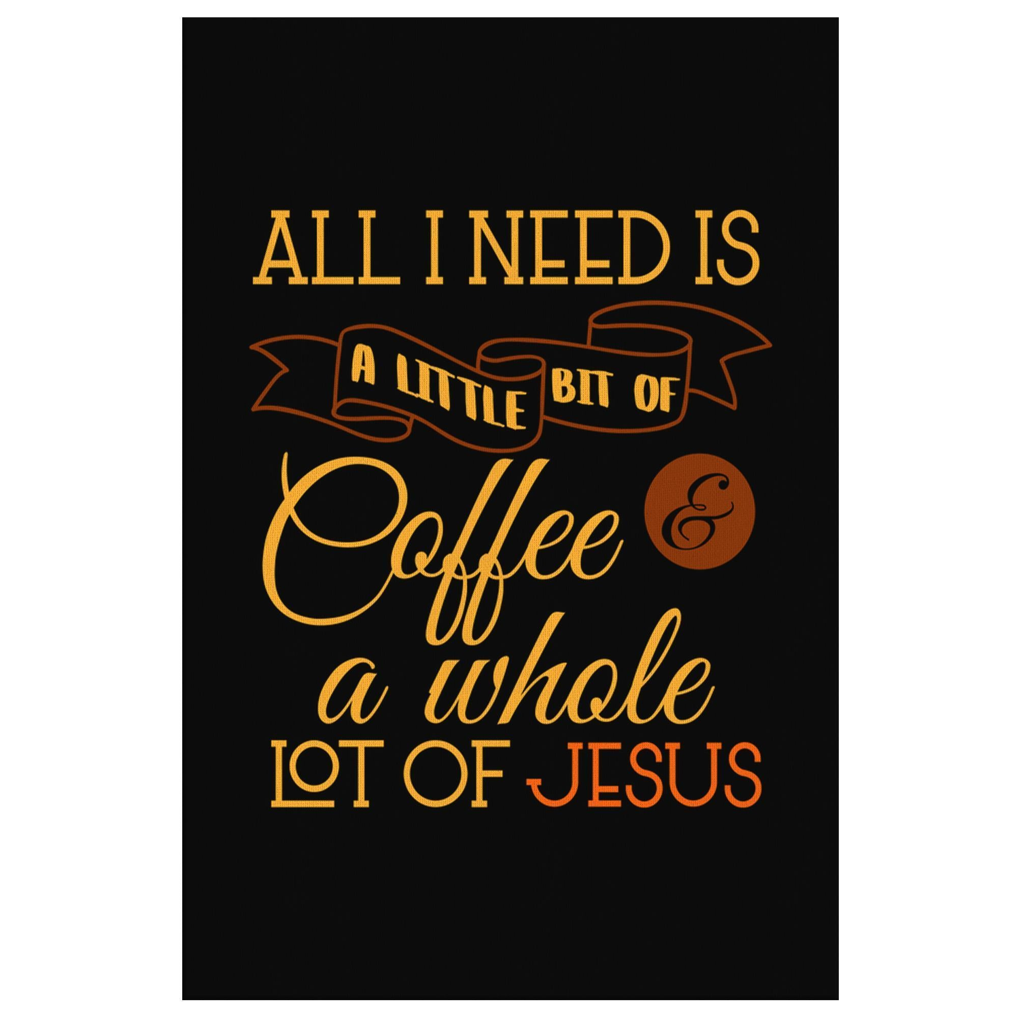 All I Need Is A Little Bit Of Coffee & A Whole Lot Of Jesus Funny Cute Christian-Canvas Wall Art 2-8 x 12-JoyHip.Com
