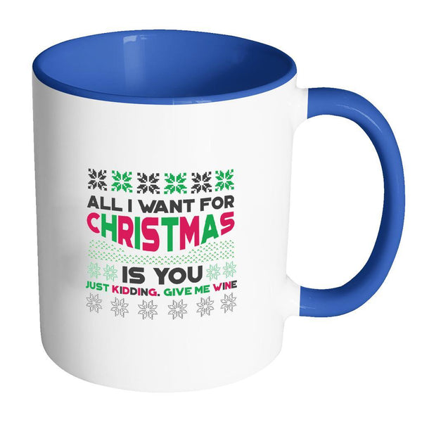 All I Want For Christmas Is You Just Kidding Give Me Wine Funny Ugly Christmas Holiday Sweater 11oz Accent Coffee Mug (7 Colors)-Drinkware-Accent Mug - Blue-JoyHip.Com