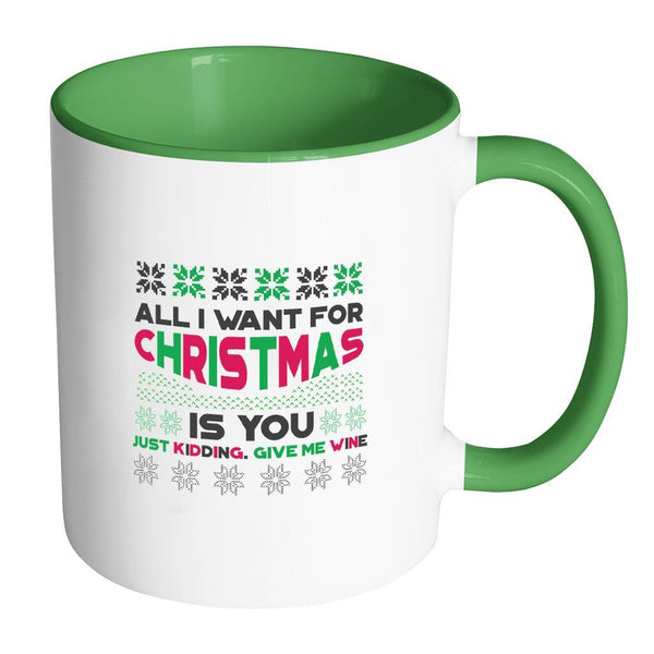 All I Want For Christmas Is You Just Kidding Give Me Wine Funny Ugly Christmas Holiday Sweater 11oz Accent Coffee Mug (7 Colors)-Drinkware-Accent Mug - Green-JoyHip.Com