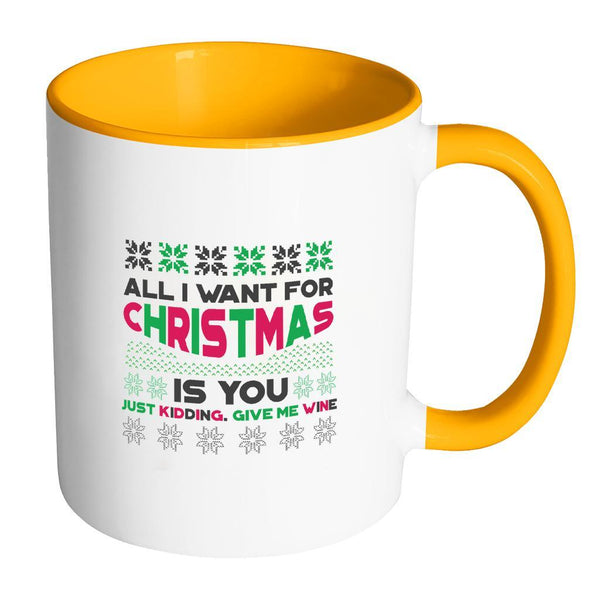 All I Want For Christmas Is You Just Kidding Give Me Wine Funny Ugly Christmas Holiday Sweater 11oz Accent Coffee Mug (7 Colors)-Drinkware-Accent Mug - Orange-JoyHip.Com