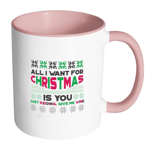 All I Want For Christmas Is You Just Kidding Give Me Wine Funny Ugly Christmas Holiday Sweater 11oz Accent Coffee Mug (7 Colors)-Drinkware-Accent Mug - Pink-JoyHip.Com