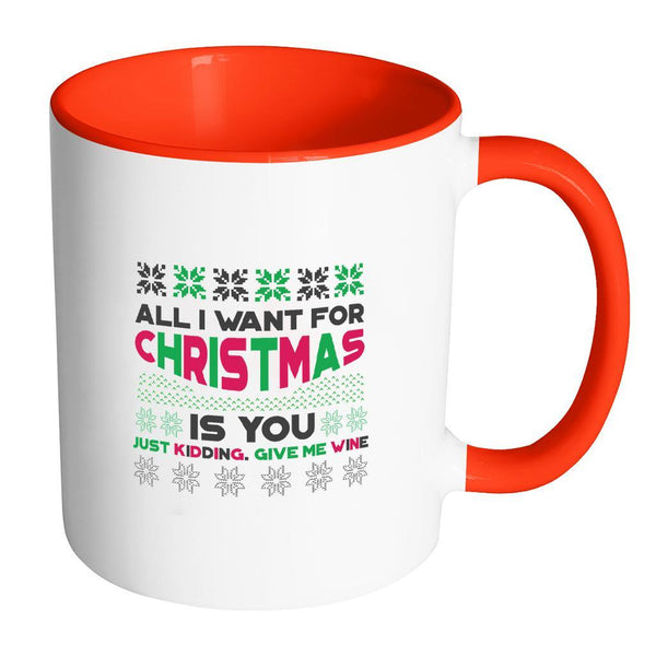 All I Want For Christmas Is You Just Kidding Give Me Wine Funny Ugly Christmas Holiday Sweater 11oz Accent Coffee Mug (7 Colors)-Drinkware-Accent Mug - Red-JoyHip.Com