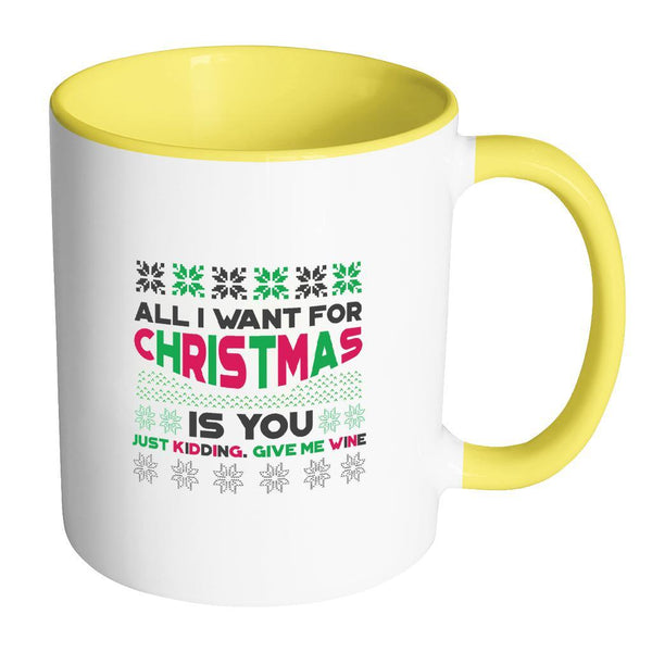 All I Want For Christmas Is You Just Kidding Give Me Wine Funny Ugly Christmas Holiday Sweater 11oz Accent Coffee Mug (7 Colors)-Drinkware-Accent Mug - Yellow-JoyHip.Com