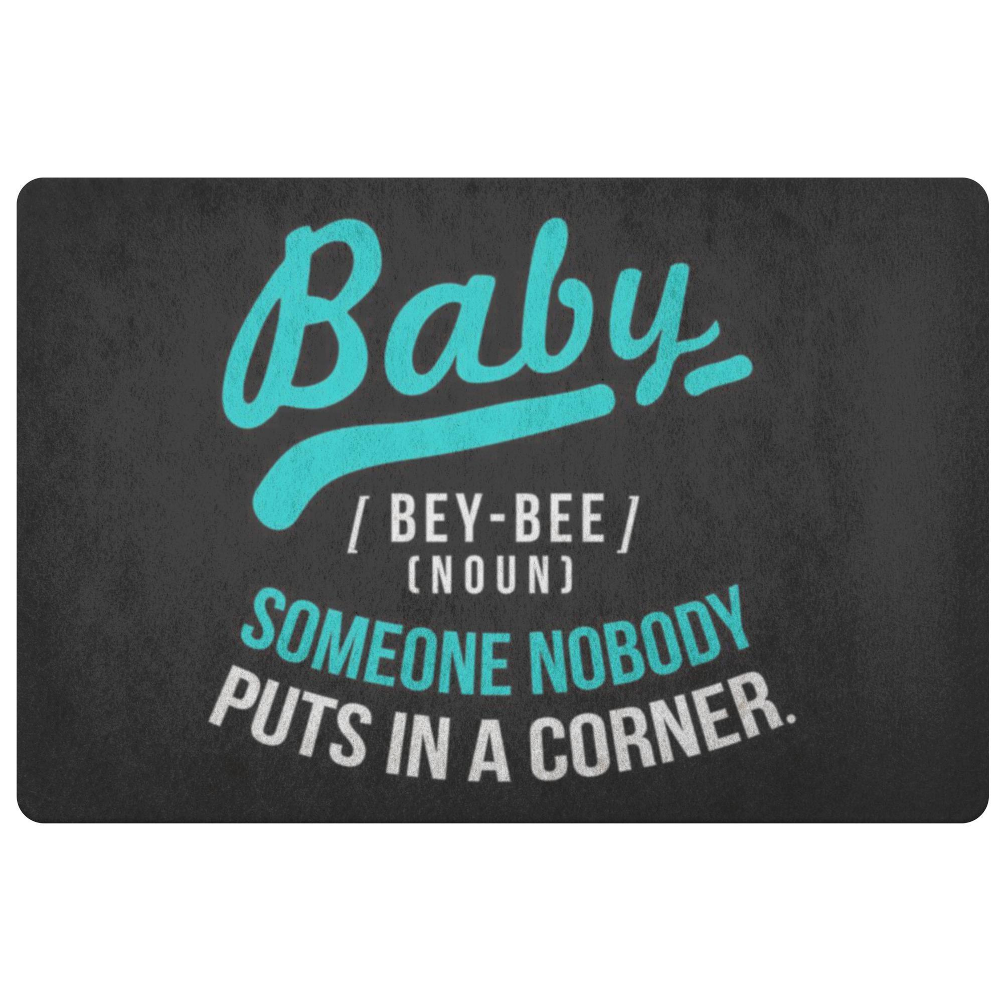 Baby Definition BeyBee Noun Someone Nobody Puts In A Corner 18X26 Door Mat Funny-Doormat-Black-JoyHip.Com