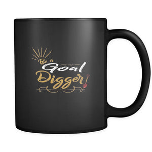 Be A Goal Digger Inspirational Motivational Quotes Black 11oz Coffee Mug-Drinkware-Motivational Quotes Black 11oz Coffee Mug-JoyHip.Com